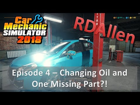 Car Mechanic Simulator 2018 E4 – Changing Oil and One Missing Part!?