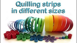 Quilling strips in different sizes made with pasta machine