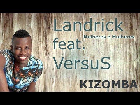 ▼ Landrick feat. VersuS   Ha Mulheres e Mulheres (kizomba version) 2015