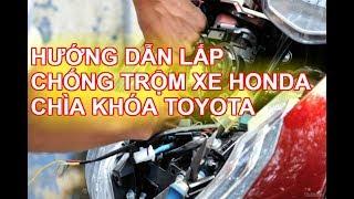 Hướng dẫn lắp khóa chống trộm xe máy honda chìa toyota cho xe Rsx