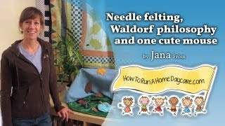 Needle felting, Waldorf philosophy and one cute mouse: How To Run A Home Daycare