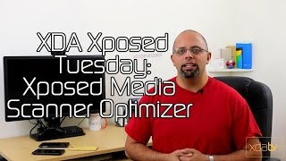 Optimize Your Media Scanner - XDA Xposed Tuesday