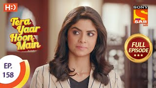 Tera Yaar Hoon Main - Ep 158 - Full Episode - 7th April, 2021