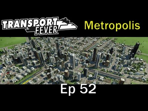 Transport Fever - Metropolis Ep 52 Growing Charlotte