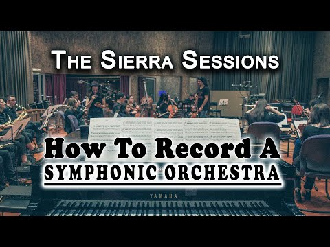 How To Record A Symphonic Orchestra: The Sierra Sessions