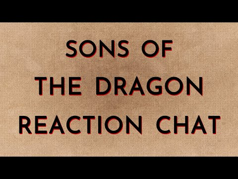 Sons of the Dragon Reaction Chat