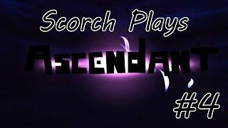 Scorch Plays - Ascendant (Part 4)
