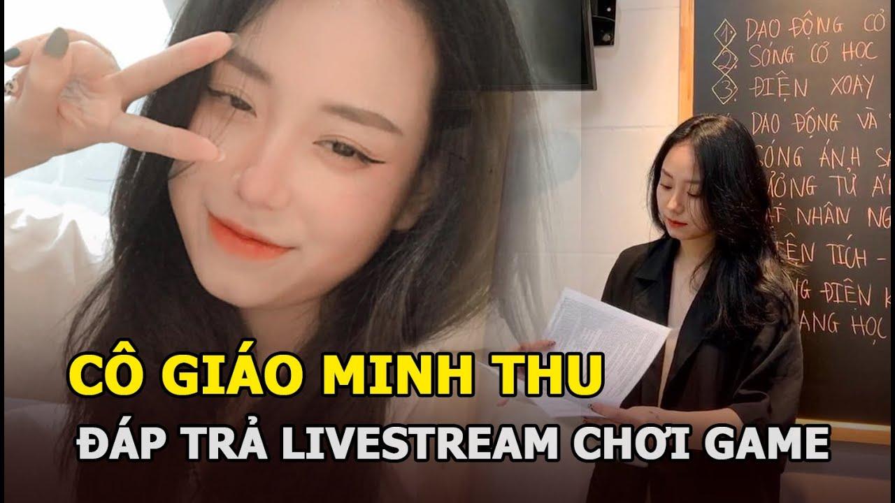 Download Cô giáo Minh Thu mắng dân mạng, đáp trả chuyện livestream chơi game với học sinh