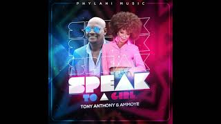Speak To A Girl--Tony Anthony & Ammoye