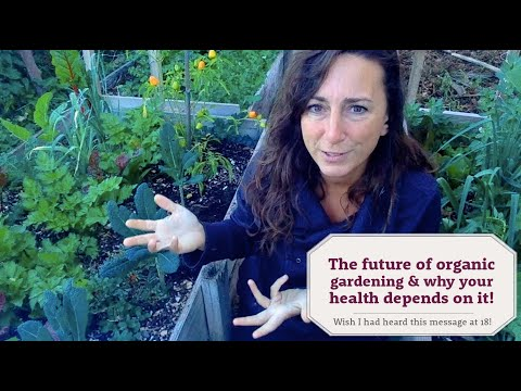 The future of organic gardening & why your health depends on it
