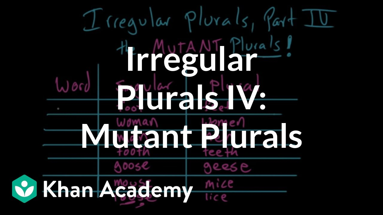 Irregular plural nouns – the MUTANT PLURALS (video) | Khan Academy