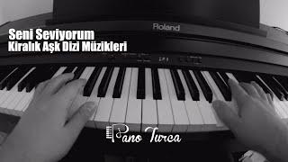 Kiralık Aşk Dizi Müziği - Seni Seviyorum ( Piyano )