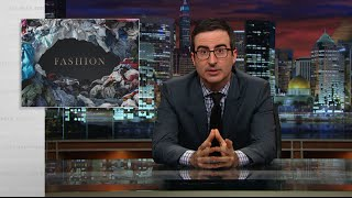 Fashion: Last Week Tonight with John Oliver (HBO)(Trendy clothes are cheaper than ever. That sounds great for the people who buy them, but it's horrible for the people who make them. Connect with Last Week ..., 2015-04-27T06:30:00.000Z)