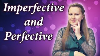 russian - perfective and imperfective verbs, aspect - совершенный и несовершенный вид глаголы