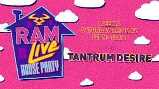 RAMLive House Party - 02/05/20 - 9pm -10pm - Tantrum Desire
