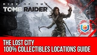 Rise of the Tomb Raider - All Collectibles Locations Guide - The Lost City
