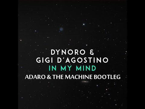 Dynoro & Gigi DAgostino - In My Mind Adaro & The Machine Bootleg