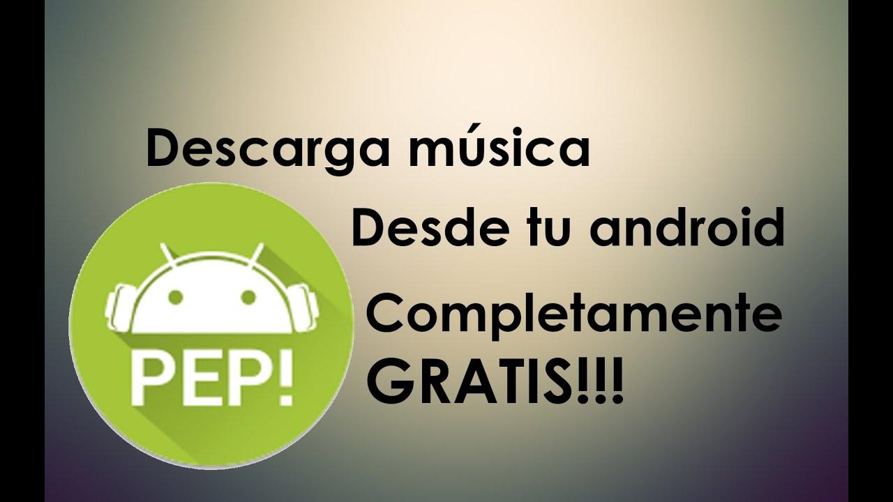 Pep Mp3 Player Descarga Música En Mp3 Gratis Desde Tu Android Youtube