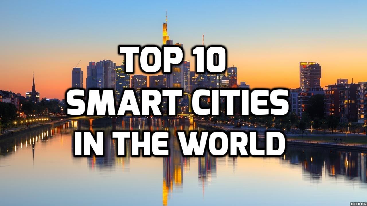 top 10 smart cities in the world   youtube