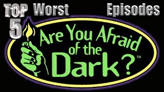 Top 5 Worst Are You Afraid of the Dark? Episodes