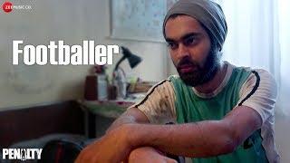 Footballer | Penalty | Lukram Smil & Srishti Jain | Nakkash Aziz