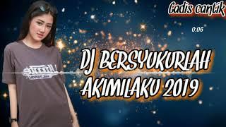 DJ BERSYUKURLAH AKIMILAKU 2019| ENAK BANGET BOSS√GADIS CANTIK\