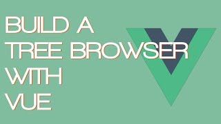 Build a Tree Browser with Vue