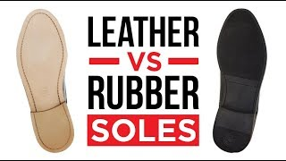 Leather Vs Rubber Sole Shoes | Which Shoe Soles Are Better?