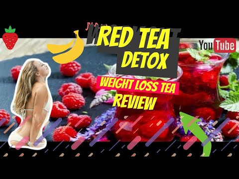 Red tea detox a complete and honest review - Weight loss tea you must try