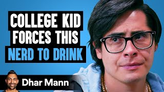 College Kid Forces This Nerd To Drink, He Lives To Regret It | Dhar Mann