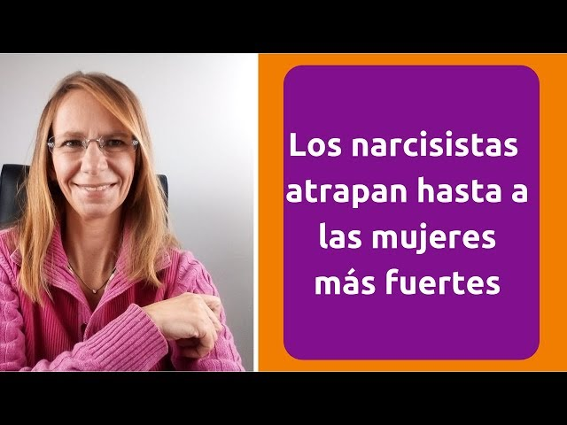 Los narcisistas atrapan hasta a las mujeres más fuertes