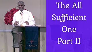 The All Sufficient One Part 2 | Covenant Family Worship Center