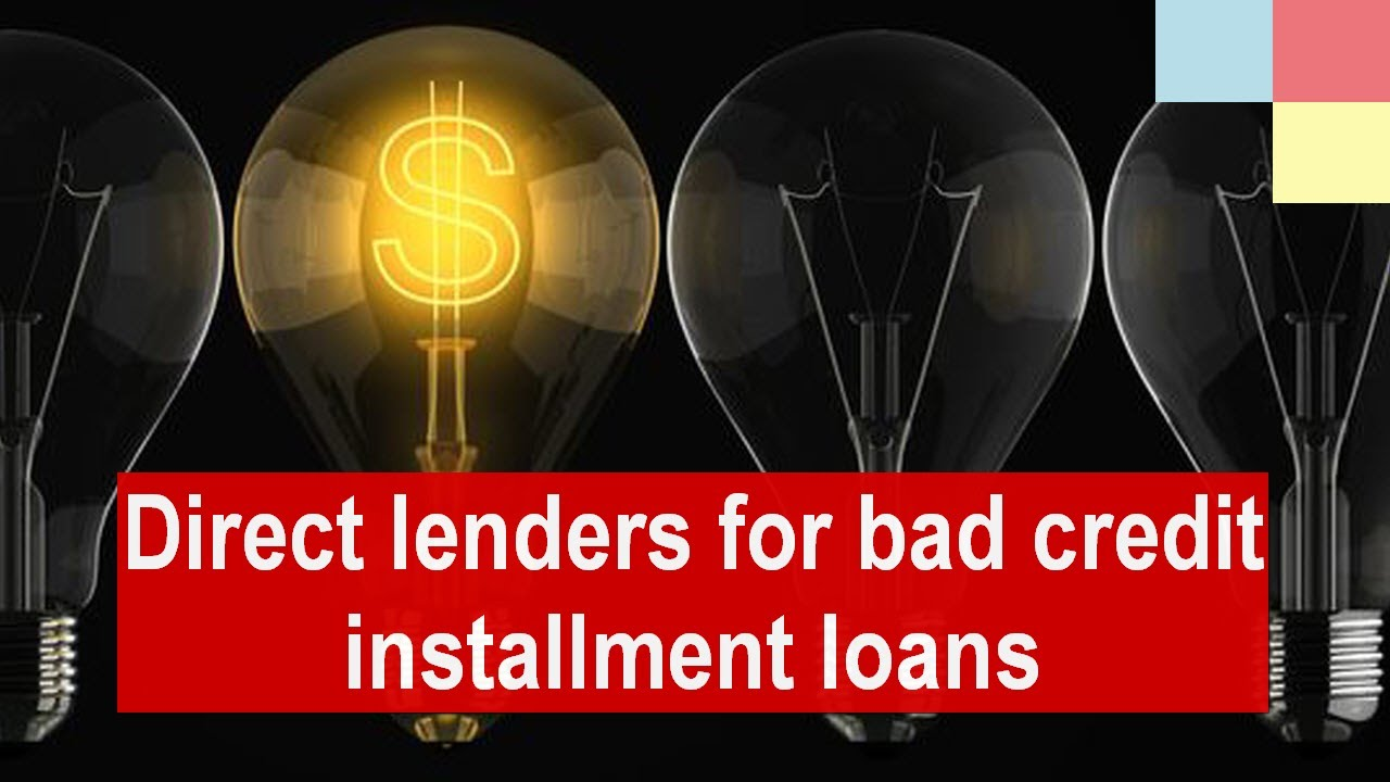 Installment Loans Direct Lenders For Bad Credit