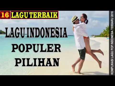 Lagu POP Indonesia Terbaru 2016   16 Hit's Music Indo Mei   Juni 2016  Full Album