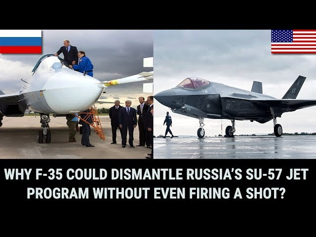 WHY F-35 COULD DISMANTLE RUSSIA'S SU-57 JET PROGRAM WITHOUT EVEN FIRING A SHOT?