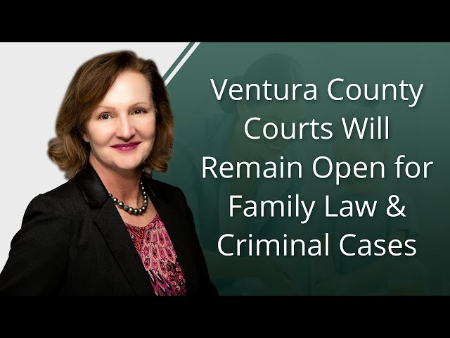 Ventura County Courts Will Remain Open For Family Law and Criminal Cases