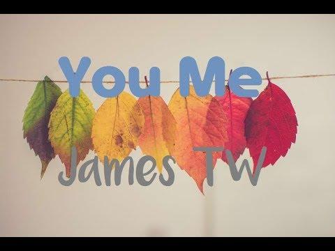 James TW - You & Me (Lyrics) ♪