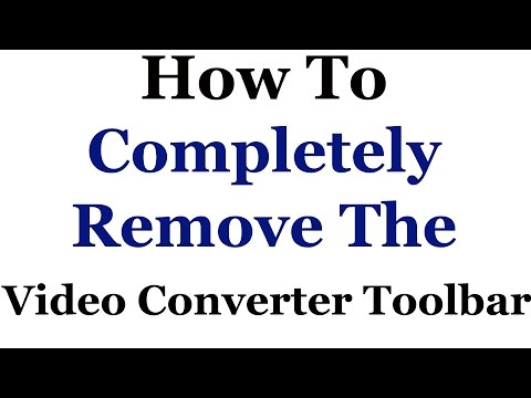 How To Completely Remove The Video Converter Toolbar