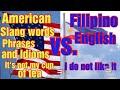 AMERICAN ENGLISH VS FILIPINO ENGLISH/AMERICAN SLANG /PHRASES/IDIOMS: TEFL Certified, Jonita Donque