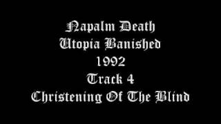 Napalm Death - Utopia Banished - 1992 - Track 4 - Christening Of The Blind