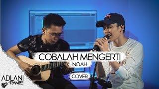 Download lagu Cobalah Mengerti - NOAH (Video Lirik) | Adlani Rambe [Live Cover]