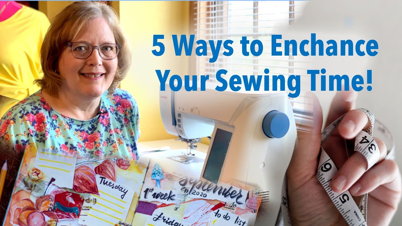 5 Ways to Enhance Your Sewing Time