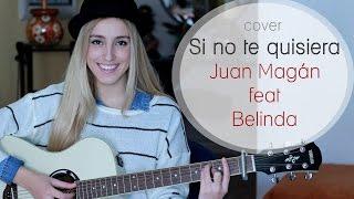 Si no te quisiera- Juan Magán ft. Belinda & Lapiz Conciente (Cover by Xandra Garsem)