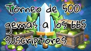 500 gems the 665 subs tournament!!   Clash Royale