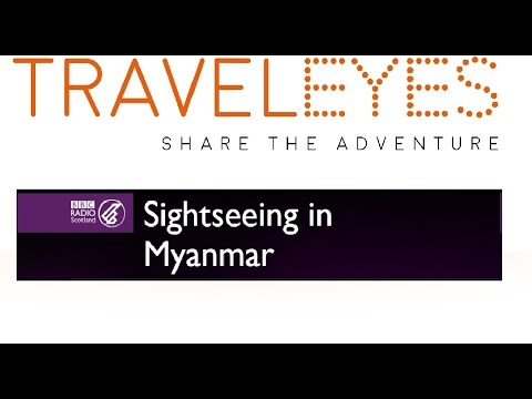 Group Holidays With A Difference - Traveleyes - BBC Radio Scotland - Sightseeing in Myanmar