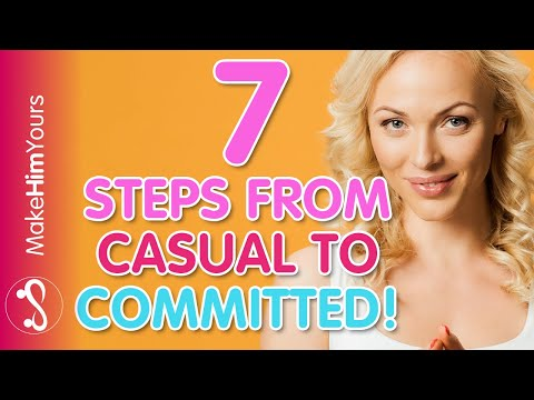 7 Steps To Go From A Casual To A Committed Relationship | Turn Your Booty Call Into Your Boyfriend