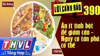 THVL | Lời cảnh báo – Kỳ 390: Ăn ít tinh bột để giảm cân - Nguy cơ tàn phá cơ thể