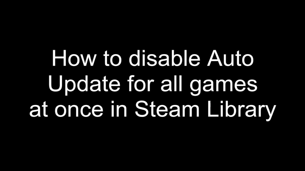 How to disable Auto Update for all Steam games at once