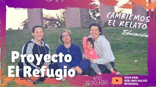 CAMBIEMOS EL RELATO- EDUCACIÓN: RED DE EDUCACIÓN TRANSFORMADORA, PROYECTO EL REFUGIO
