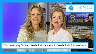 The Testimony Series (Coaches Jodie Karsak & Jody Adams-Birch)